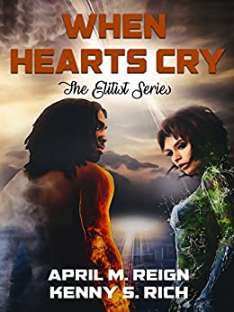 When Hearts Cry (The Elitists Series Book 1) by [Reign, April M., Rich, Kenny S.]