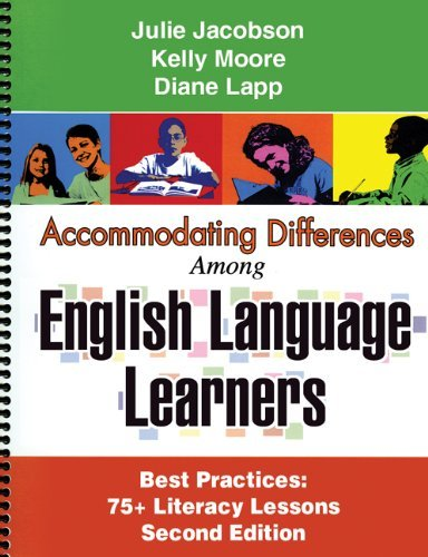 Accommodating Differences among English Language Learners, Second Edition: Best Practices: 75+ Literacy Lessons by Jacobson PhD Julie Johnson PhD Kelly Lapp EdD Diane (2007-01-01) Spiral-bound