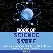 Book of Science Stuff: Wacky experiments, schocking discoveries, odd facts & other outrageous curiosities
