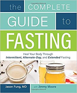 The Complete Guide To Fasting Heal Your Body Through Intermittent Alternate Day And Extended Fasting Jimmy Moore Dr Jason Fung