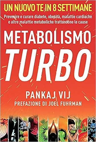 Metabolismo turbo. Prevenire e curare diabete, obesità, malattie cardiache e altre malattie metaboliche trattandone le cause: Amazon.es: Pankaj K. Vij, ...