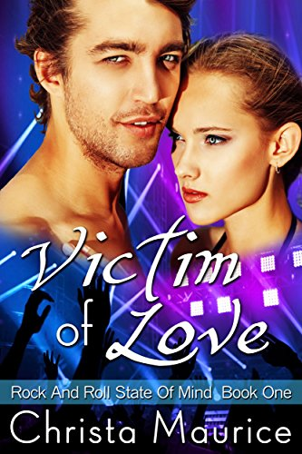 Victim Of Love (Rock And Roll State Of Mind Book 1) by [Maurice, Christa]