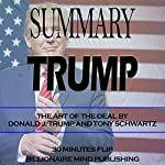 Summary of Trump: The Art of the Deal by Donald J. Trump and Tony Schwartz | 30 Minutes Flip,Billionaire Mind Publishing