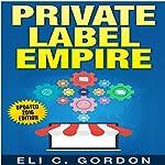 Private Label Empire: Build a Brand, Launch on Amazon FBA | Eli C Gordon