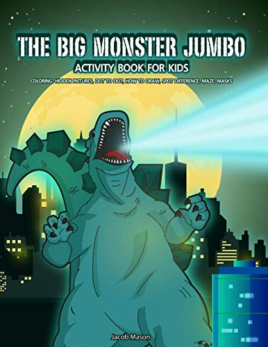 The Big Monster Jumbo Activity Book For Kids: Coloring, Hidden Pictures, Dot To Dot, How To Draw, Spot Difference, Maze, Masks (Boy Coloring Book)