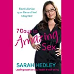 7 Days to Amazing Sex: Revolutionise Your Life and Feel Sexy Now | Sarah Hedley