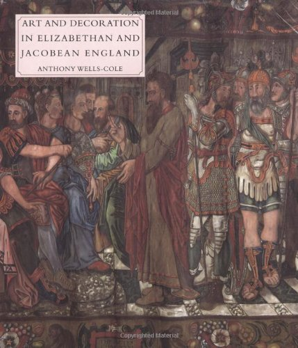 Art and Decoration in Elizabethan and Jacobean England: The Influence of Continental Prints, 1558-1625 (The Paul Mellon Centre for Studies in British Art)