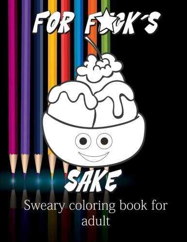 Sweary Coloring Books For Adults  For F Cks Sake  Swear Words Relaxation For Adults  Coloring Books For Adults