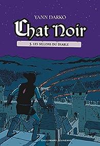 Chat Noir, tome 3 : Les sillons du Diable par Yann Darko