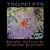 Tropelets by Bob Gluck (2014-05-20)