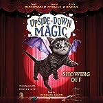 Showing Off: Upside-Down Magic, Book 3 | Sarah Mlynowski,Lauren Myracle,Emily Jenkins