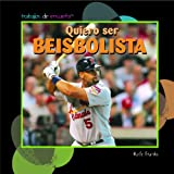 Quiero ser beisbolista / I Want to Be a Baseball Player (Trabajos De Ensueno/ Dream Jobs) (Spanish Edition)