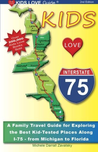 KIDS LOVE I-75, 2nd Edition: Your Family Travel Guide to Exploring the Best Kid-Tested Places along I-75. 400 Fun Stops & Unique Spots from Michigan to Miami (Kids Love Travel Guides)