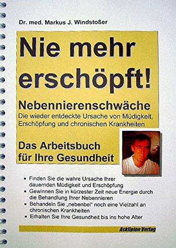 Nie Mehr Erschöpft: Nebennierenschwäche   Die Wiederentdeckte Ursache Für  Müdigkeit, Erschöpfung Und Chronische Krankheit: Amazon.de: Markus J  Windstoßer: ...