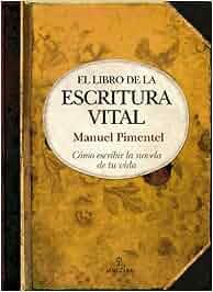 El libro de la escritura vital: Cómo escribir la novela de tu vida Biblioteca de