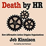 Death by HR: How Affirmative Action Cripples Organizations | Jeb Kinnison