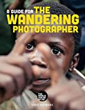 img - for A Guide for the Wandering Photographer: No-nonsense Advice, Tips and Examples to Improve Your Photography book / textbook / text book