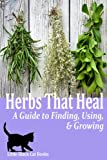 Herbs That Heal: A Guide to Finding, Using and Growing Herbs (Little Black Cat Books Book 2)