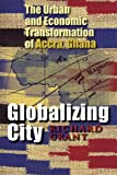 Globalizing City: The Urban and Economic Transformation of Accra, Ghana (Space, Place and Society)