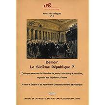 Demain, la sixième République ? (Actes de colloques de l'IFR t. 4) (French Edition)