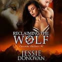 Reclaiming the Wolf: Cascade Shifters, Book 1 Audiobook by Jessie Donovan Narrated by Steve Marvel