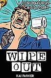Wipe Out: A Coronavirus Crisis Story (The Coronavirus Crisis Book 1) - Kindle edition by Parker, Kai. Literature & Fiction Kindle eBooks @ Amazon.com.