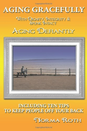 AGING GRACEFULLY WITH DIGNITY, INTEGRITY $ SPUNK INTACT: AGING DEFIANTLY