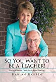 img - for So You Want to Be a Teacher!: Trading a Business Career for the Joys of Teaching! book / textbook / text book