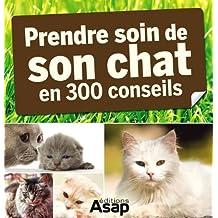 Son chat : 300 conseils pour en prendre soin (French Edition)