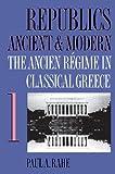 001: Republics Ancient & Modern, Vol. 1: The Ancien Régime in Classical Greece