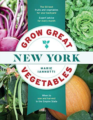 Grow Great Vegetables in New York (Regional Vegetable Gardening Series) (Best Vegetables To Grow In New England)