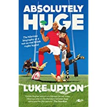 Absolutely Huge: The Hilarious Biography of a Not-So-Real Welsh Rugby Legend