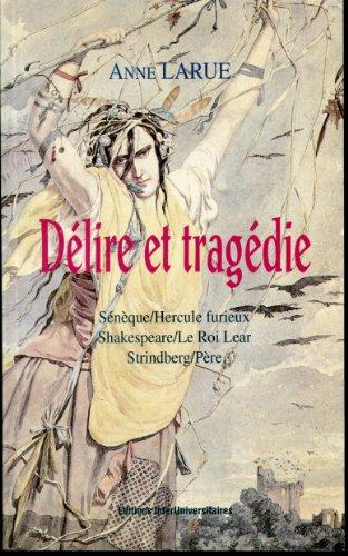 Délire et tragédie: Sénèque/Hercule furieux, Shakespeare/Le roi Lear, Strindberg/Père (French Edition)