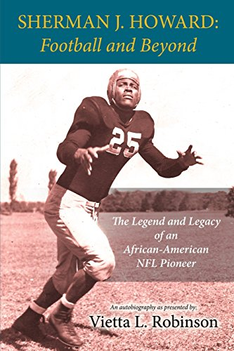 Search : SHERMAN J. HOWARD: Football and Beyond - The Legend and Legacy of an African-American NFL Pioneer
