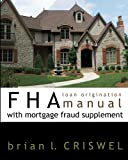 FHA Loan Origination Manual with Mortgage Fraud Supplement
