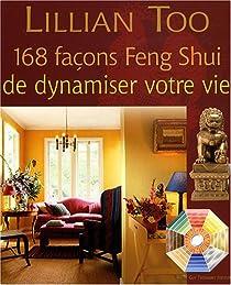 168 Façons Feng Shui de dynamiser votre vie par Too