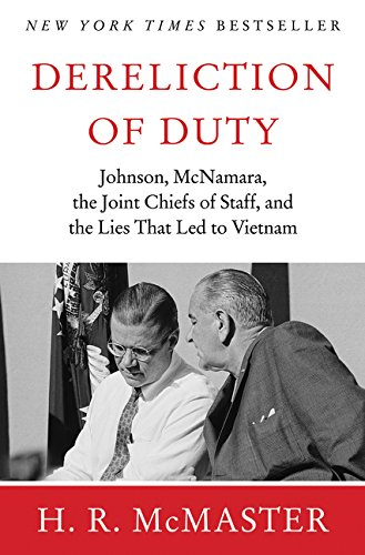 Dereliction of Duty : Johnson, McNamara, the Joint Chiefs of Staff, and the Lies That Led to Vietnam by Harper