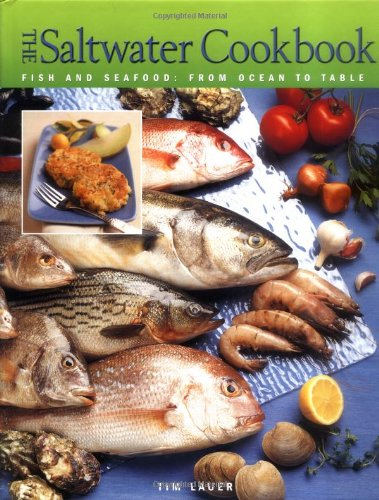 The Saltwater Cookbook: Fish and Seafood - From Ocean to Table (Fish Recipes From The Sea)