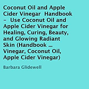 Coconut Oil and Apple Cider Vinegar Handbook Audiobook