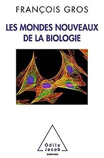 Les mondes nouveaux de la biologie, Gros, François