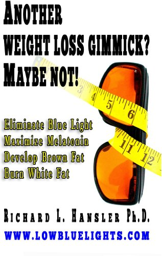 Another Weightloss Gimmick? Maybe Not :  Eliminate Blue Light - Maximize Melatonin - Develop Brown Fat - Burn White Fat.