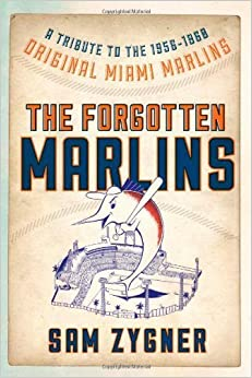 The Forgotten Marlins: A Tribute to the 1956-1960 Original Miami Marlins June 6, 2013