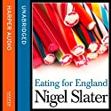 Eating for England: The Delights and Eccentricities of the British at Table Audiobook by Nigel Slater Narrated by Nigel Slater