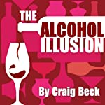 The Alcohol Illusion: 7 Secret Reasons to Stop Drinking | Craig Beck