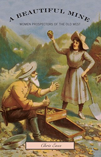 Beautiful Mine: Women Prospectors Of The Old West