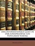 Der Internationale Geist in der Jurisprudenz: ein Popul�rer Vortag, Friedrich Meili, 117327863X