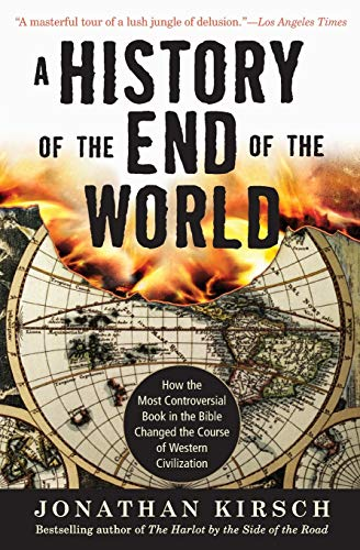 A History of the End of the World: How the Most Controversial Book in the Bible Changed the Course of Western Civilizati