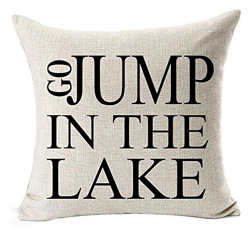Best Gift Funny Inspirational Sayings Go Jump In The Lake Cotton Linen Decorative Home Office Throw Pillow Case Cushion Cover Square 18 X 18 Inches (Pillows Lake Throw)