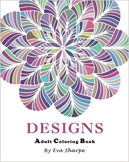 Adult Coloring Book: Designs: Amazon.co.uk: Eva Sharpe ...