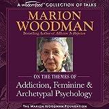 Marion Woodman Compilation: Addiction, Feminine